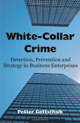 White-Collar Crime: Detection, Prevention and Strategy in Business Enterprises