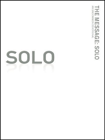 The Message: Solo: An Uncommon Devotional