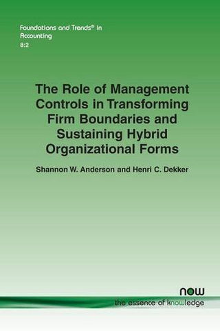 The Role of Management Controls in Transforming Firm Boundaries and Sustaining Hybrid Organizational Forms (Foundations and Trends(r) in Accounting)
