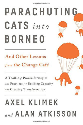 Parachuting Cats into Borneo: And Other Lessons from the Change Café
