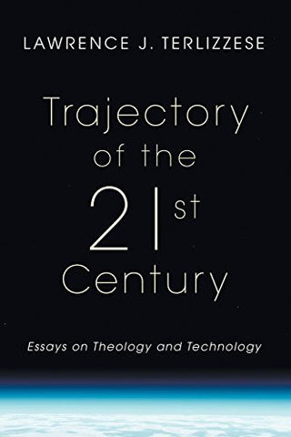 Trajectory of the 21st Century: Essays on Theology and Technology