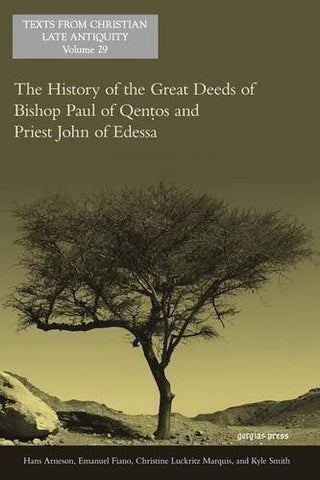 The History of the Great Deeds of Bishop Paul of Qentos and Priest John of Edessa (Texts from Christian Late Antiquity)