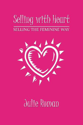 Selling with Heart: Selling the Feminine Way