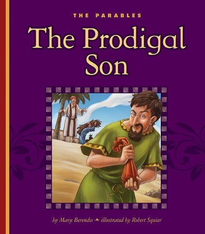 The Prodigal Son: Luke 15:11-32 (The Parables)