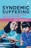 Syndemic Suffering: Social Distress, Depression, and Diabetes among Mexican Immigrant Wome (Advances in Critical Medical Anthro)