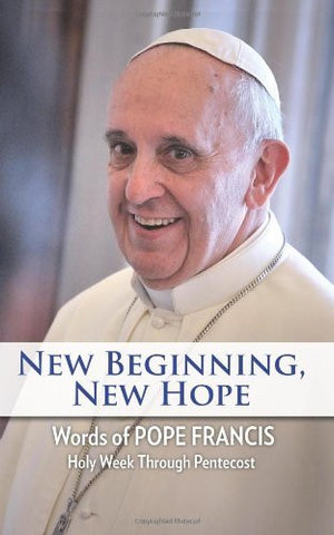 New Beginning, New Hope: Words of Pope Francis Holy Week Through Pentecost