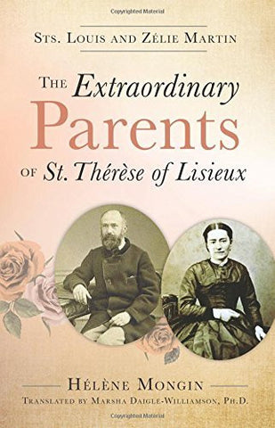 The Extraordinary Parents of St. Th??r?¿se of Lisieux: Sts. Louis and Z??lie Martin