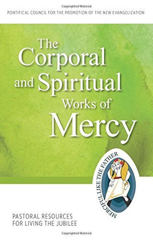 The Corporal and Spiritual Works of Mercy: Pastoral Resources for Living the Jubilee (Jubilee Year of Mercy)