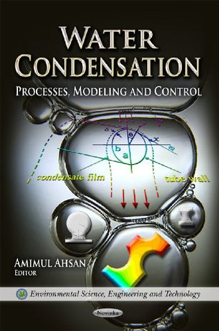 Water Condensation: Processes, Modeling and Control (Environmental Science, Engineering and Technology: Water Resource Planning, Development and Management)