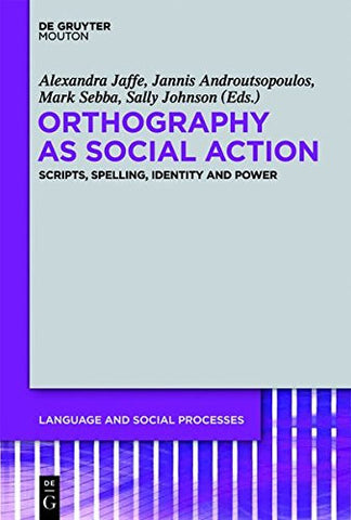 Orthography as Social Action (Language and Social Processes [Lsp])