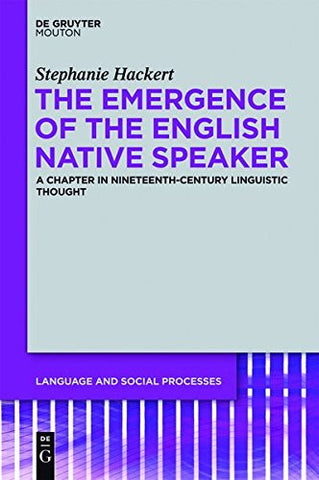 The Emergence of the English Native Speaker (Language and Social Processes [Lsp])