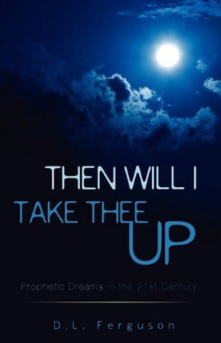 THEN WILL I TAKE THEE UP