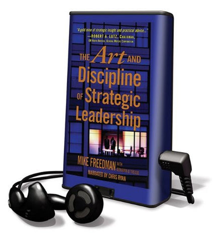 The Art and Discipline of Strategic Leadership [With Earbuds] (Playaway Adult Nonfiction)