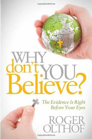 Why Don't You Believe?: The Evidence Is Right Before Your Eyes