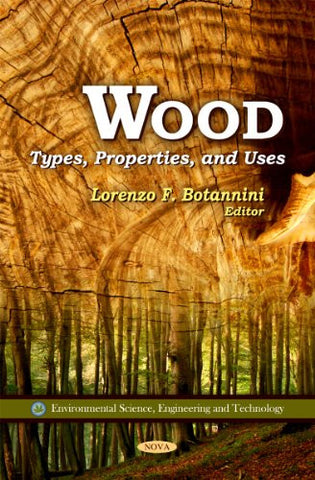Wood: Types, Properties, and Uses (Environmental Science, Engineering and Technology)