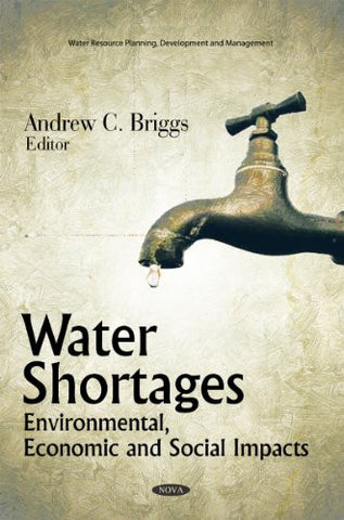Water Shortages: Environmental, Economic and Social Impacts (Water Resource Planning, Development and Management)