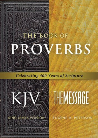 The Book of Proverbs KJV/Message: Celebrating 400 Years of Scripture (First Book Challenge)