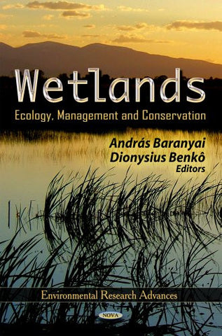 Wetlands: Ecology, Management and Conservation (Environmental Research Advances; Environmental Remediation Technologies, Regulations and Safety)