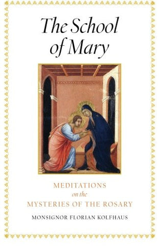 The School of Mary: Meditations on the Mysteries of the Rosary