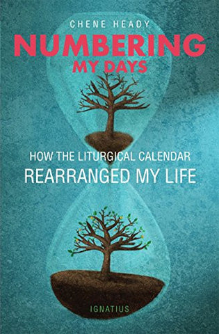 Numbering My Days: How the Liturgical Calendar Rearranged My Life