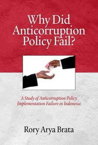 Why Did Anticorruption Policy Fail? a Study of Anticorruption Policy Implementation Failure in Indonesia (Research in Public Management)