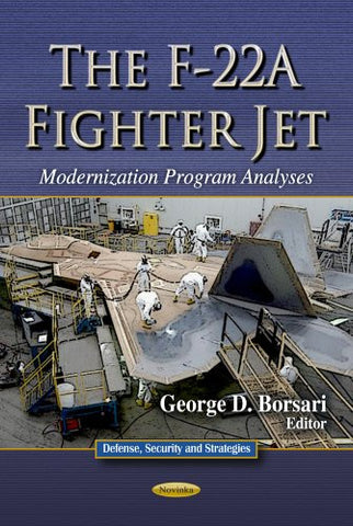 The F-22A Fighter Jet: Modernization Program Analyses (Defense, Security and Strategies)