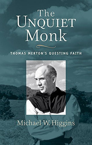 The Unquiet Monk: Thomas Merton's Questing Faith