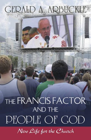 The Francis Factor and the People of God: New Life for the Church