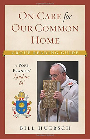 On the Care for our Common Home: Group Reading Guide to Laudato Si'