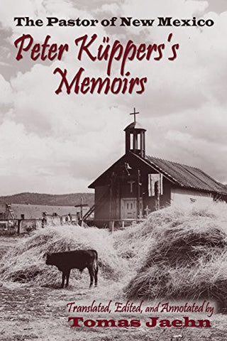 The Pastor of New Mexico, Peter Kuppers's Memoirs