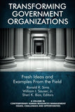 Transforming Government Organizations: Fresh Ideas and Examples from the Field (Contemporary Human Resource Management Issues Challenges and Opportunities)