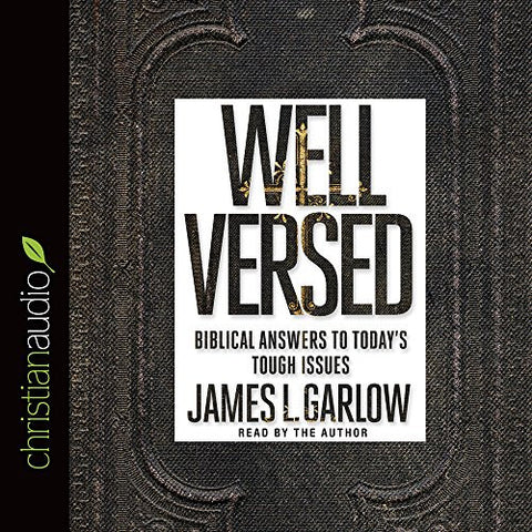 Well Versed: Biblical Answers to Today's Tough Issues