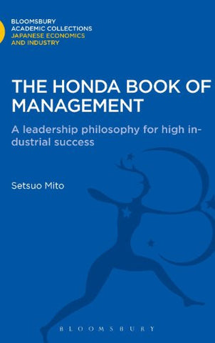 The Honda Book of Management: A Leadership Philosophy for High Industrial Success (Bloomsbury Academic Collections)