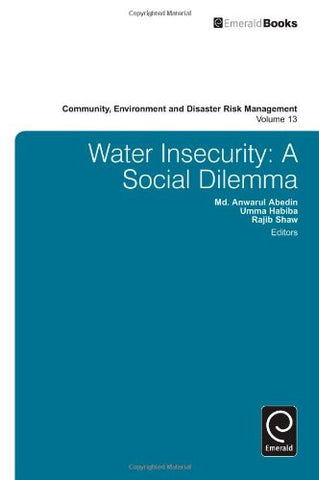 Water Insecurity: A Social Dilemma (Community, Environment and Disaster Risk Management)
