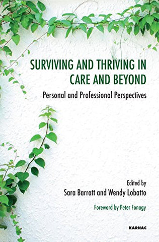Surviving and Thriving in Care and Beyond: Personal and Professional Perspectives (Systemic Thinking and Practice Series)