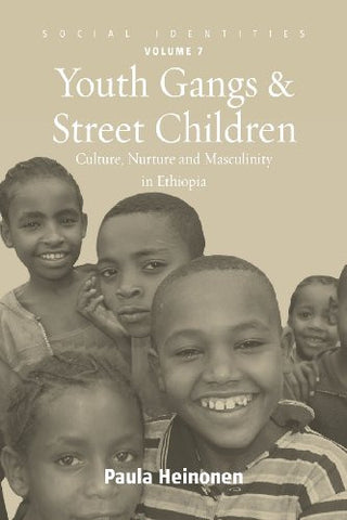 Youth Gangs and Street Children: Culture, Nurture and Masculinity in Ethiopia (Social Identities)