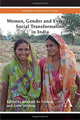 Women, Gender and Everyday Social Transformation in India (Anthem South Asian Studies)