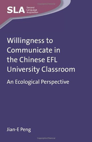 Willingness to Communicate in the Chinese EFL University Classroom: An Ecological Perspective (Second Language Acquisition)