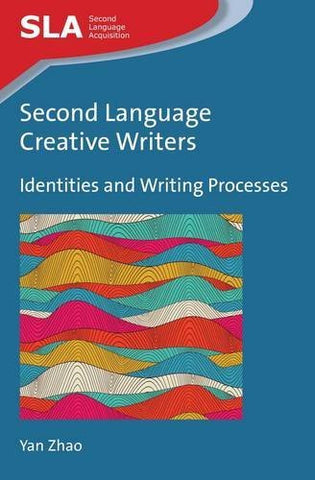 Second Language Creative Writers: Identities and Writing Processes (Second Language Acquisition)