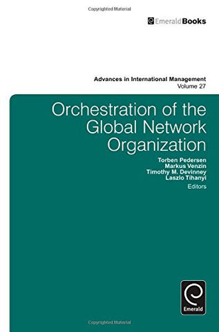 Orchestration of the Global Network Organization (Advances in International Management)
