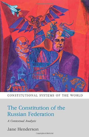 The Constitution of the Russian Federation: A Contextual Analysis (Constitutional Systems of the World)