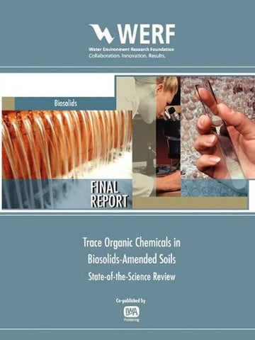 Trace Organic Chemicals in Biosolids-Amended Soils: State-Of-The-Science Review (Werf Research Report)