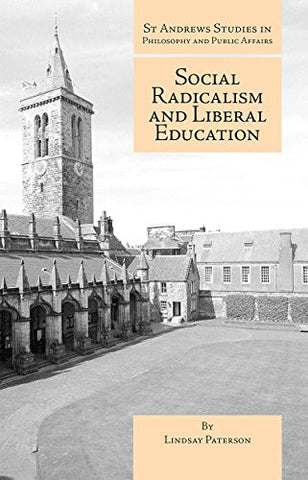 Social Radicalism and Liberal Education (St Andrews Studies in Philosophy and Public Affairs)
