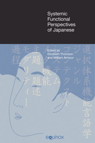 Systemic Functional Perspectives of Japanese: Descriptions and Applications (FUNCTIONAL LINGUISTICS)
