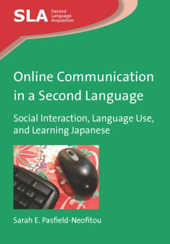 Online Communication in a Second Language: Social Interaction, Language Use, and Learning Japanese (Second Language Acquisition)