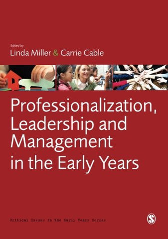 Professionalization, Leadership and Management in the Early Years (Critical Issues in the Early Years)