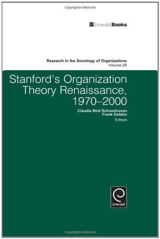 Stanford's Organization Theory Renaissance, 1970-2000 (Research in the Sociology of Organizations)