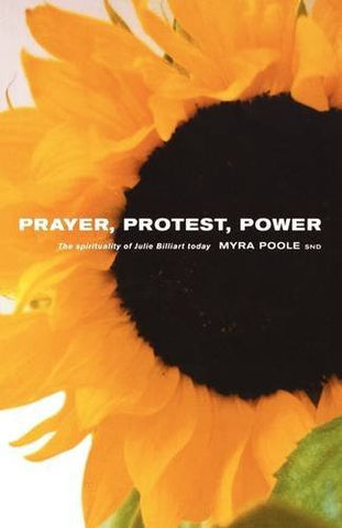 Prayer, Protest, Power (Spirituality of Julie Billiart Today)
