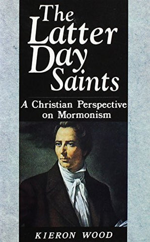 The Latter Day Saints: A Christian Perspective on Mormonism