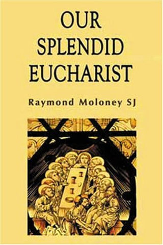 Our Splendid Eucharist: Reflections on Mass and Sacrament